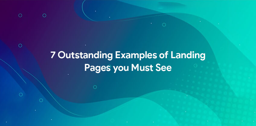 7 Outstanding Examples of Landing Pages you Must See