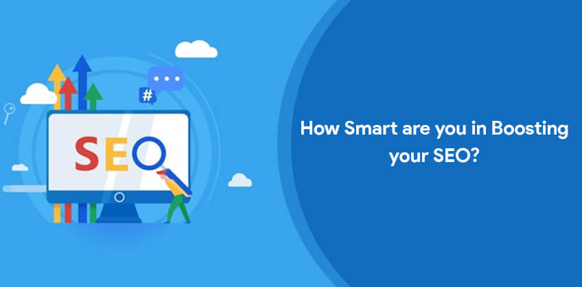How Smart are you in Boosting your SEO?
