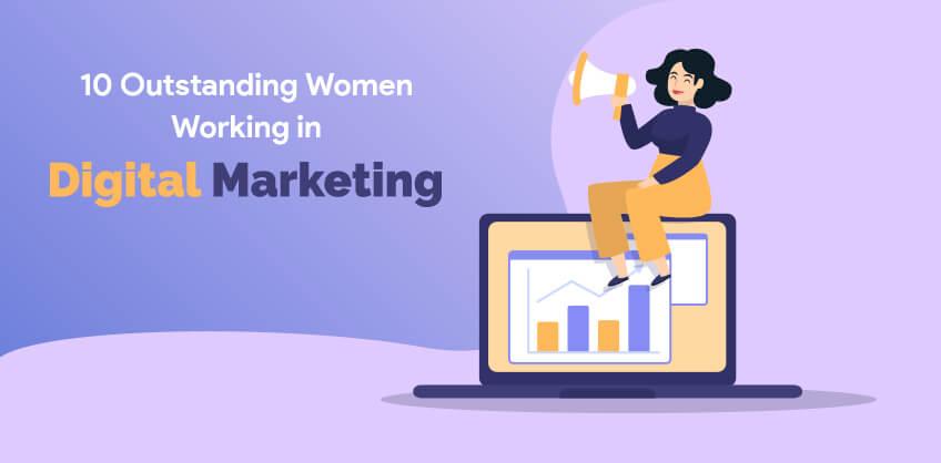 10 Outstanding Women Working in Digital Marketing