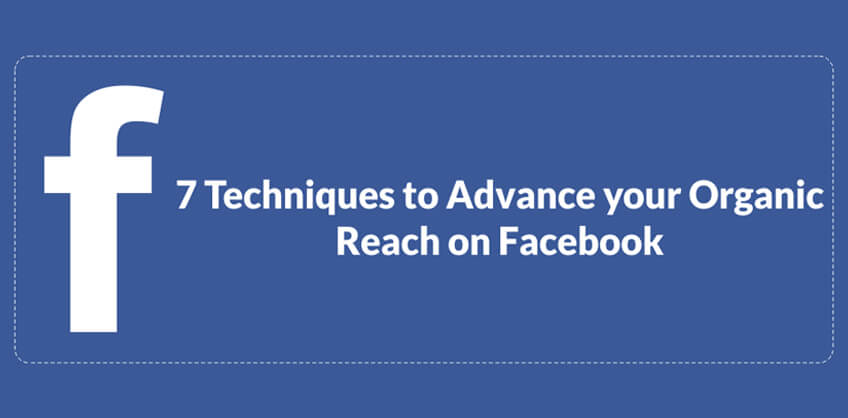 7 Techniques to Advance your Organic Reach on Facebook