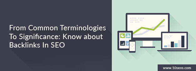 From Common Terminologies To Significance: Know about Backlinks In SEO