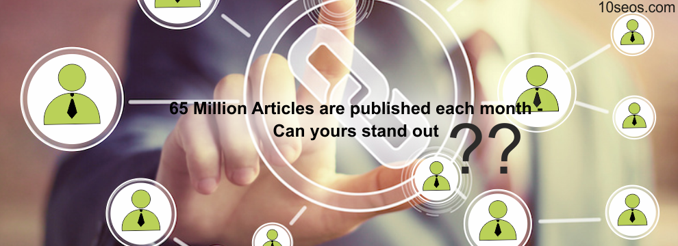 65 Million Articles are published each month - Can yours stand out?