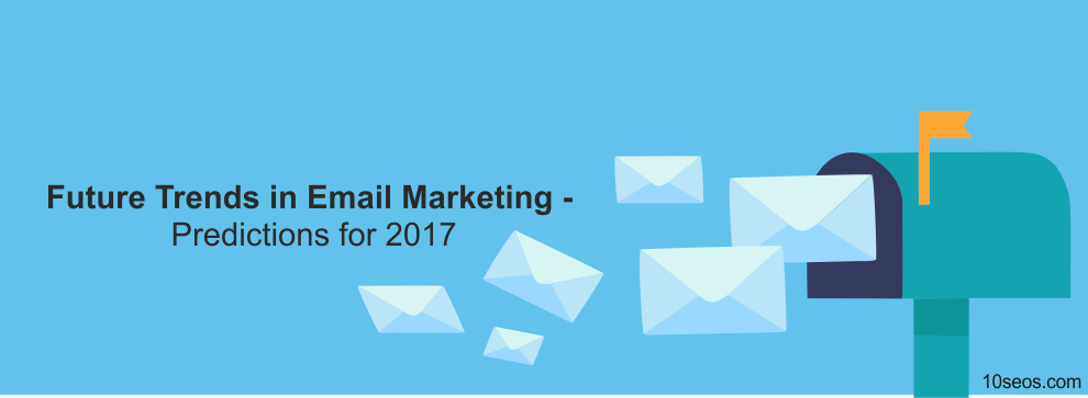 Future Trends in Email Marketing - Predictions for 2017