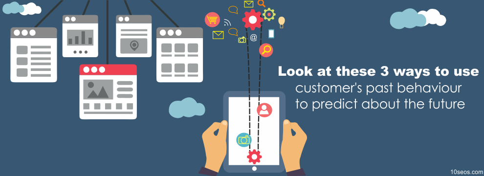 Look at these 3 ways to use customer's past behaviour to predict about the future!