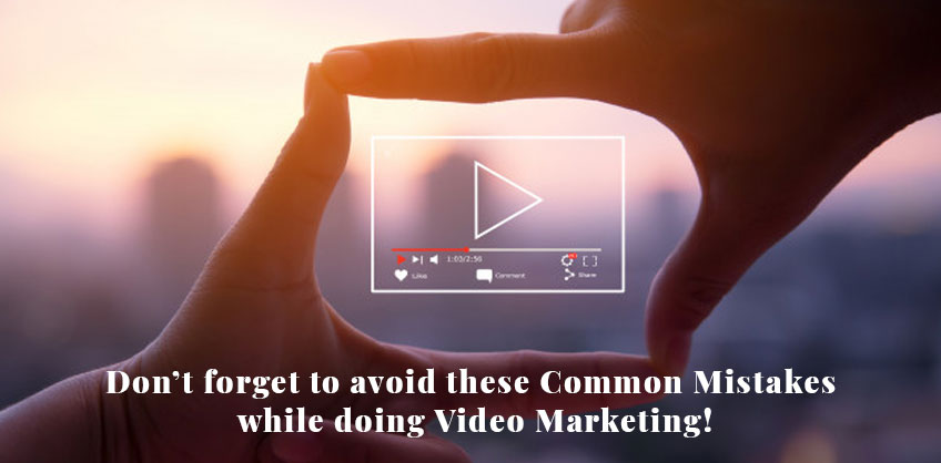 Don't forget to avoid these Common Mistakes while doing Video Marketing!