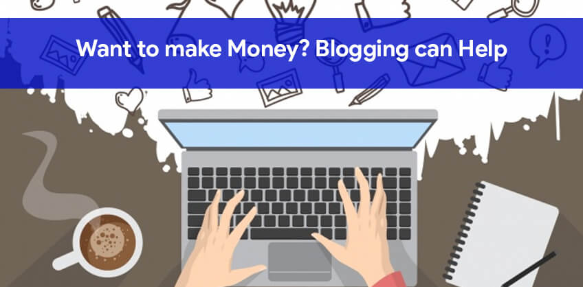 Want to make Money? Blogging can Help