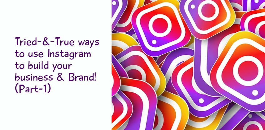 Tried-And-True ways to use Instagram to build your business and Brand! (Part-1)