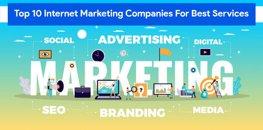 Top 10 Internet Marketing Companies For Best Services