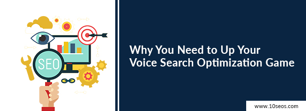 Why You Need to Up Your Voice Search Optimization Game