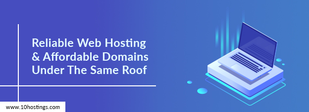 Reliable Web Hosting & Affordable Domains Under The Same Roof