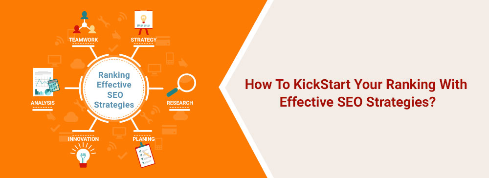 How To KickStart Your Ranking With Effective SEO Strategies?