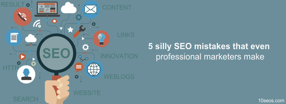 5 silly SEO mistakes that even professional marketers make