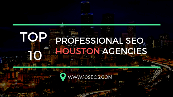Top 10 Professional SEO Houston Agencies