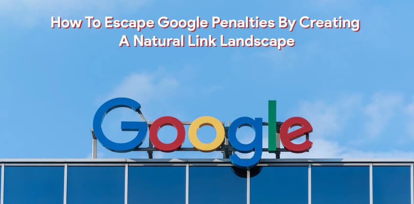 How To Escape Google Penalties By Creating A Natural Link Landscape?