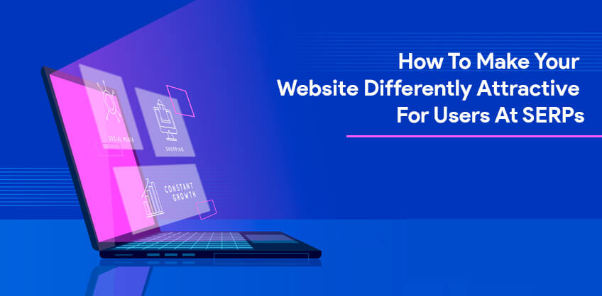 How To Make Your Website Differently Attractive For Users At SERPs?