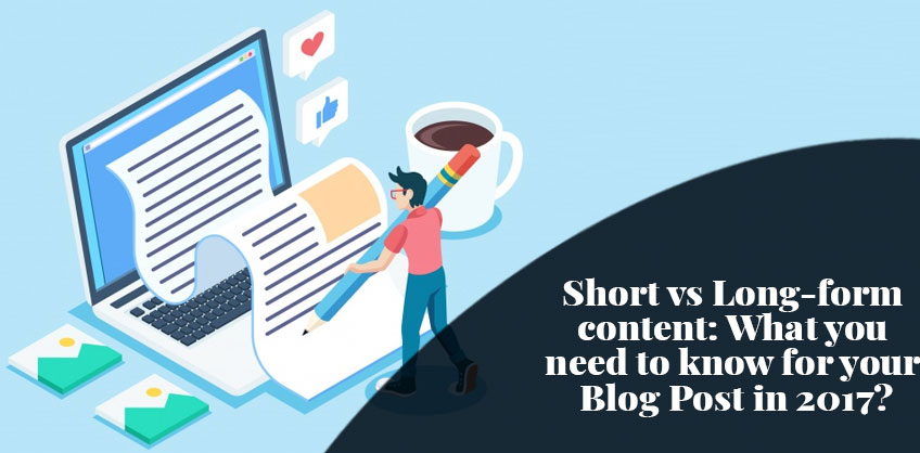 Short vs Long-form content: What you need to know for your Blog Post in 2017?