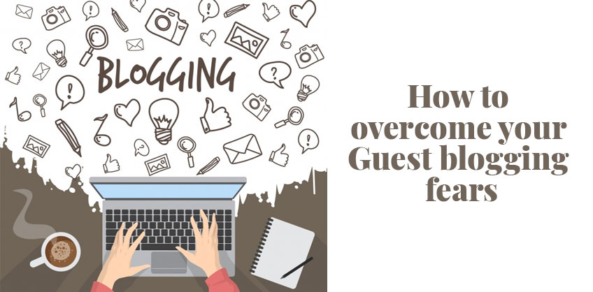 How to overcome your Guest blogging fears