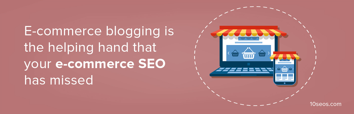 E-commerce blogging is the helping hand that your e-commerce SEO has missed