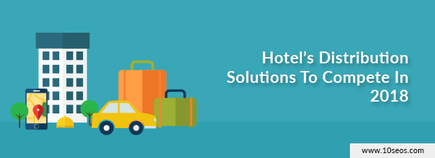 Hotel's Distribution Solutions To Compete In 2018