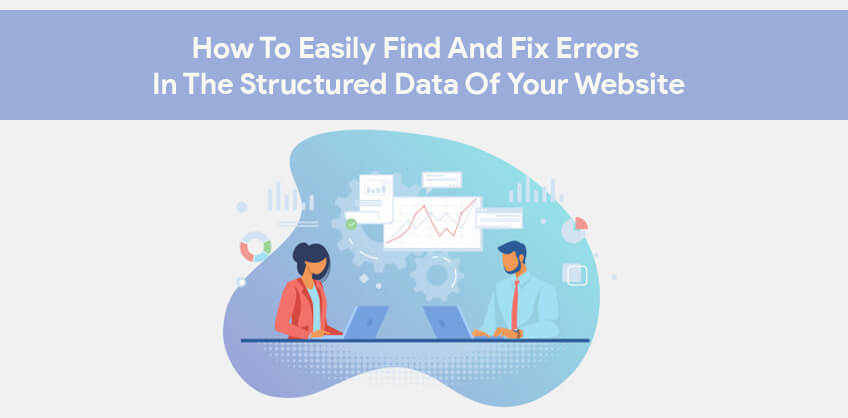 How To Easily Find And Fix Errors In The Structured Data Of Your Website?