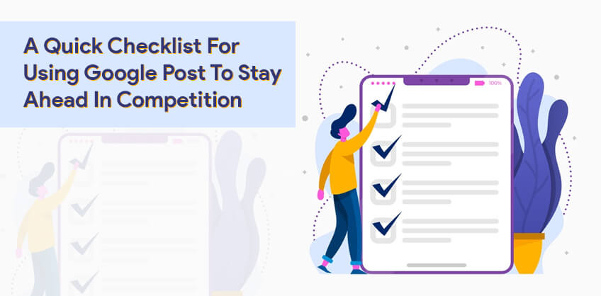 A Quick Checklist For Using Google Post To Stay Ahead In Competition