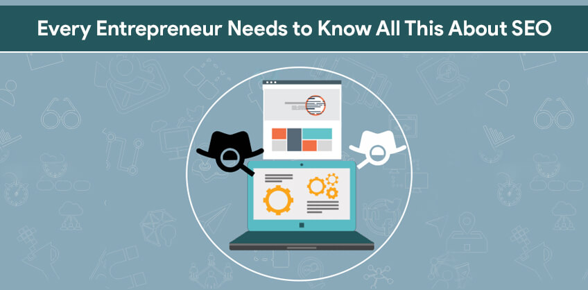 Every Entrepreneur Needs to Know All This About SEO