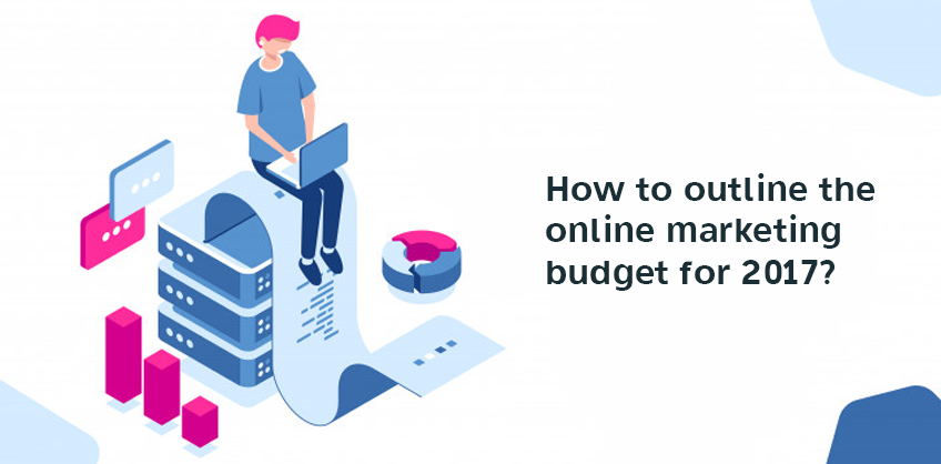 How to outline the online marketing budget for 2017?