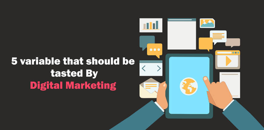 5 VARIABLE THAT SHOULD BE TESTED BY DIGITAL MARKETERS