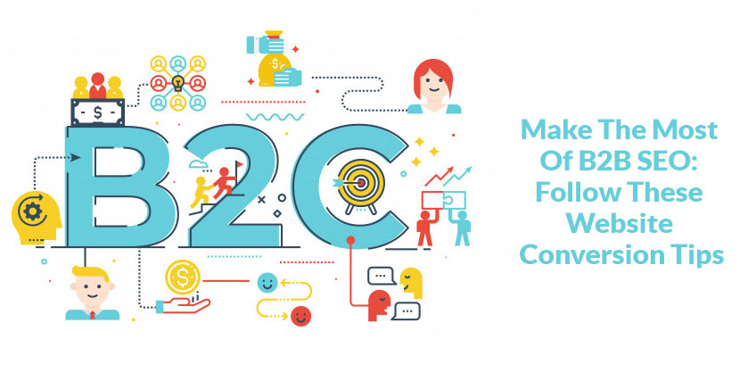 Make The Most Of B2B SEO: Follow These Website Conversion Tips