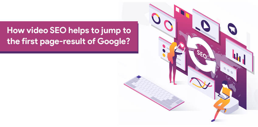 How video SEO helps to jump to the first page-result of Google?