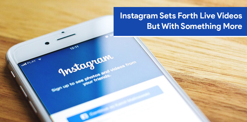 Instagram Sets Forth Live Videos But With Something More