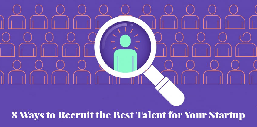 8 Ways to Recruit the Best Talent for Your Startup