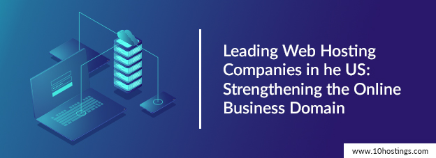 Leading Web Hosting Companies in the US: Strengthening the Online Business Domain