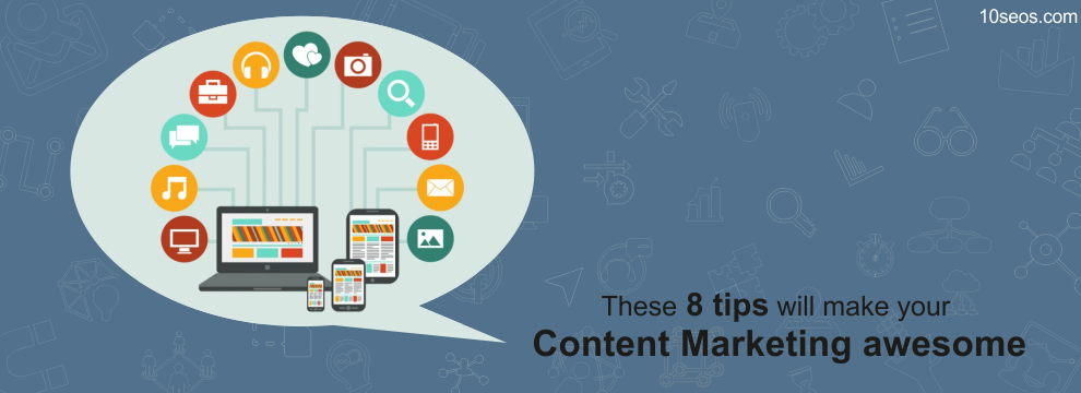 These 8 tips will make your Content Marketing awesome