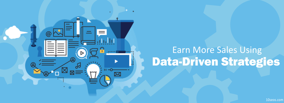 How To Earn More Sales Using Data-Driven Strategies?