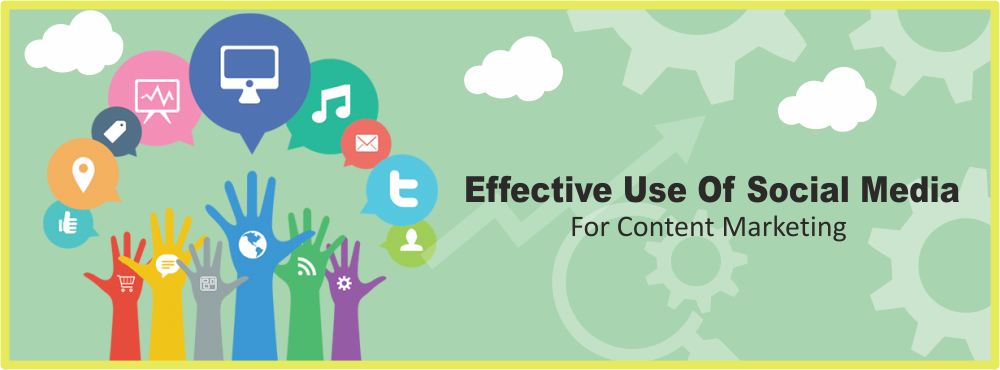 How To Make Effective Use Of Social Media For Content Marketing?
