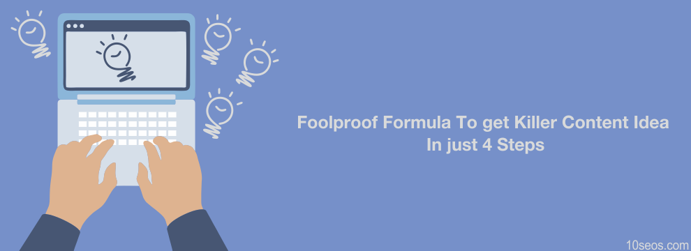 Foolproof Formula To get Killer Content Idea In just 4 Steps!