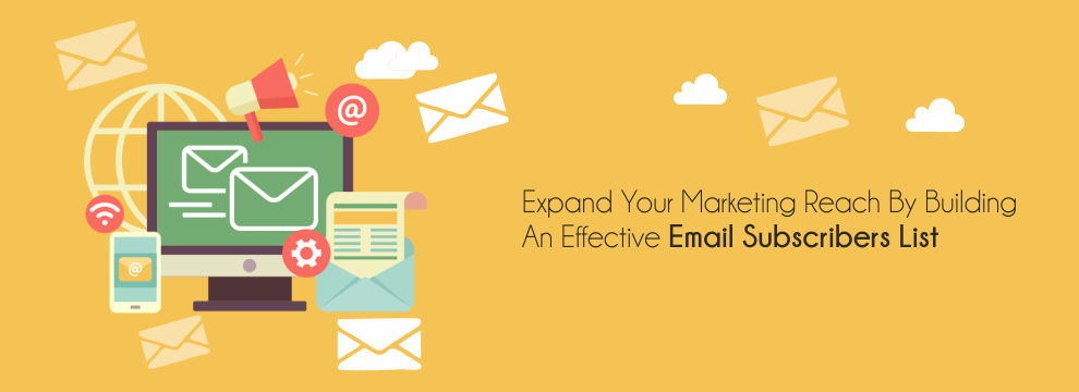 Expand Your Marketing Reach By Building An Effective Email Subscribers List