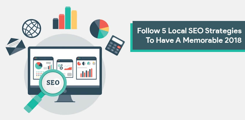 Follow 5 Local SEO Strategies To Have A Memorable 2018