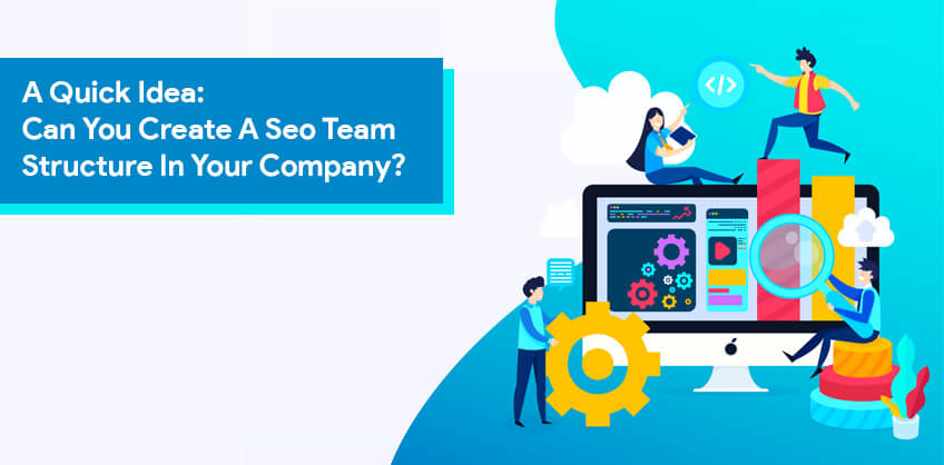A Quick Idea:How Can You Create A Seo Team Structure In Your Company?
