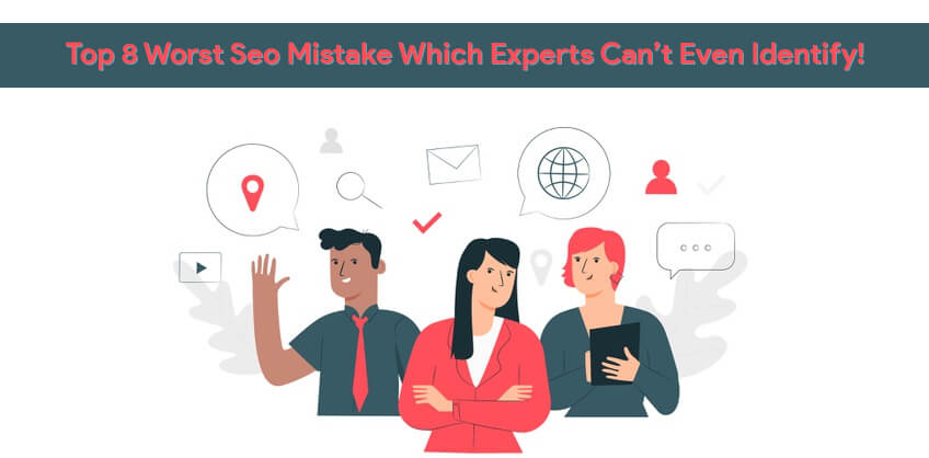 Top 8 Worst Seo Mistake Which Experts Can't Even Identify!
