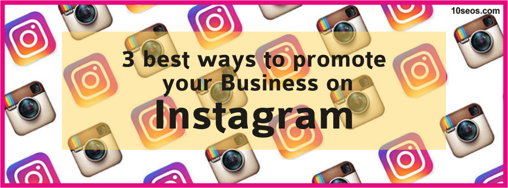 3 best ways to promote your Business on Instagram
