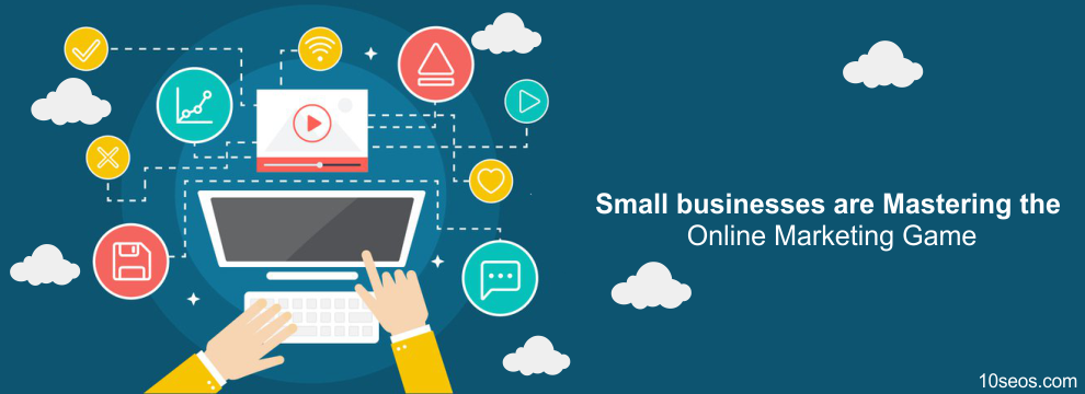 How small businesses are Mastering the Online Marketing Game