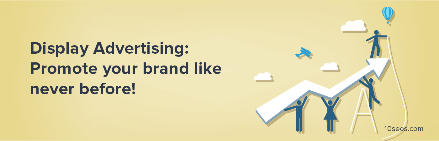 Display Advertising: Promote your brand like never before!