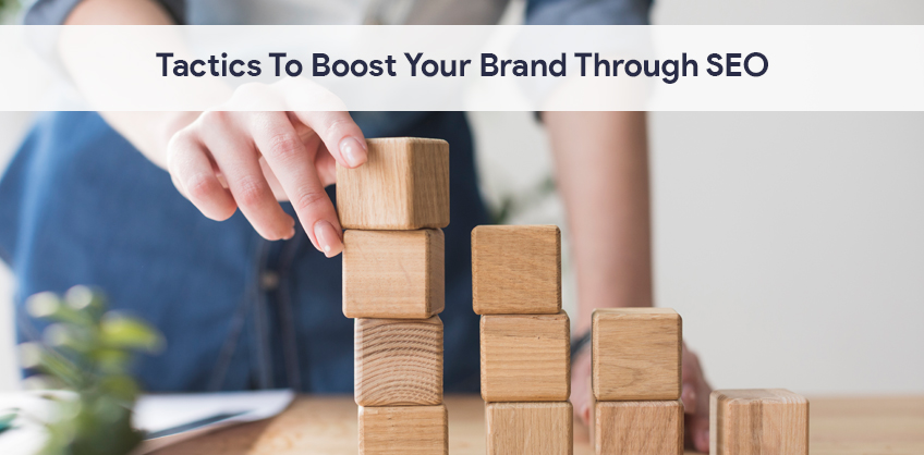 Tactics To Boost Your Brand Through SEO