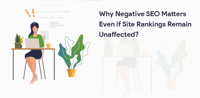 Why Negative SEO Matters Even if Site Rankings Remain Unaffected?
