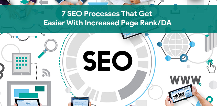 7 SEO Processes That Get Easier With Increased Page Rank/DA