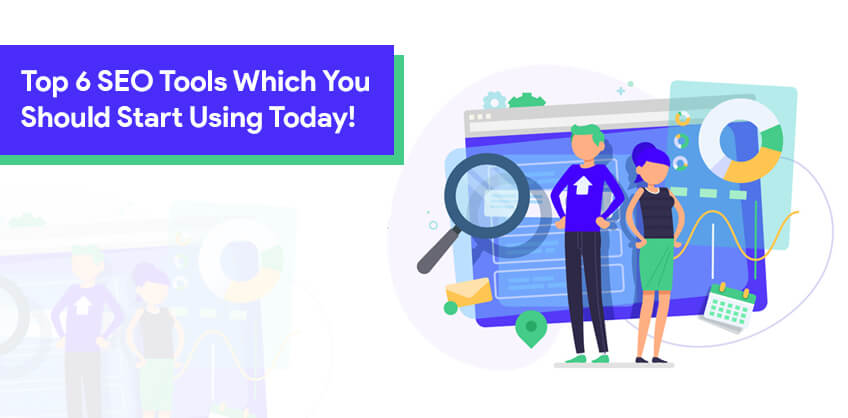 Top 6 SEO Tools Which You Should Start Using Today!