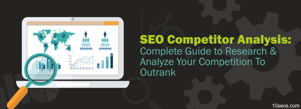 SEO Competitor Analysis: Complete Guide to Research & Analyze Your Competition To Outrank!
