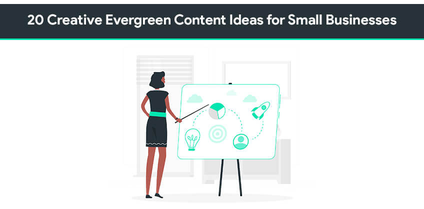 20 [CREATIVE] Evergreen Content Ideas for Small Businesses
